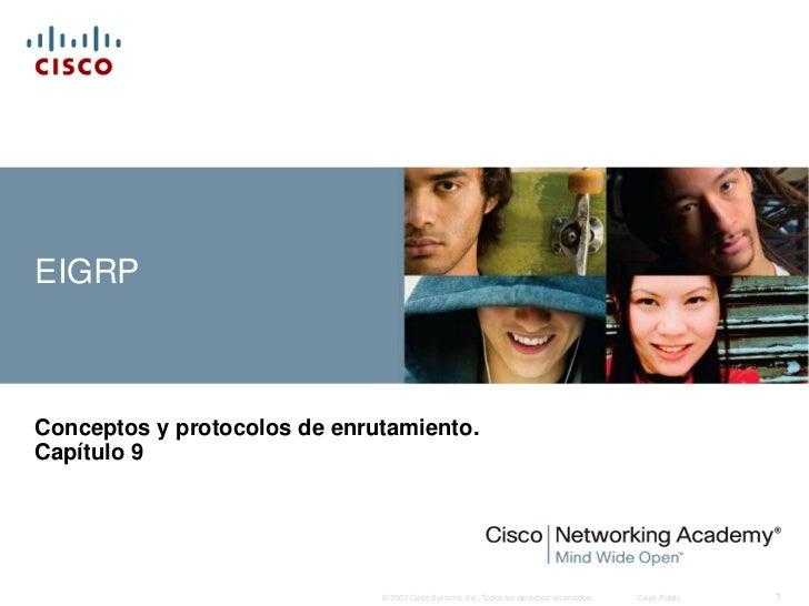 EIGRPConceptos y protocolos de enrutamiento.Capítulo 9                              © 2007 Cisco Systems, Inc. Todos los d...
