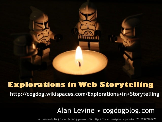 Explorations in Web Storytellinghttp://cogdog.wikispaces.com/Explorations+in+Storytelling                         Alan Lev...