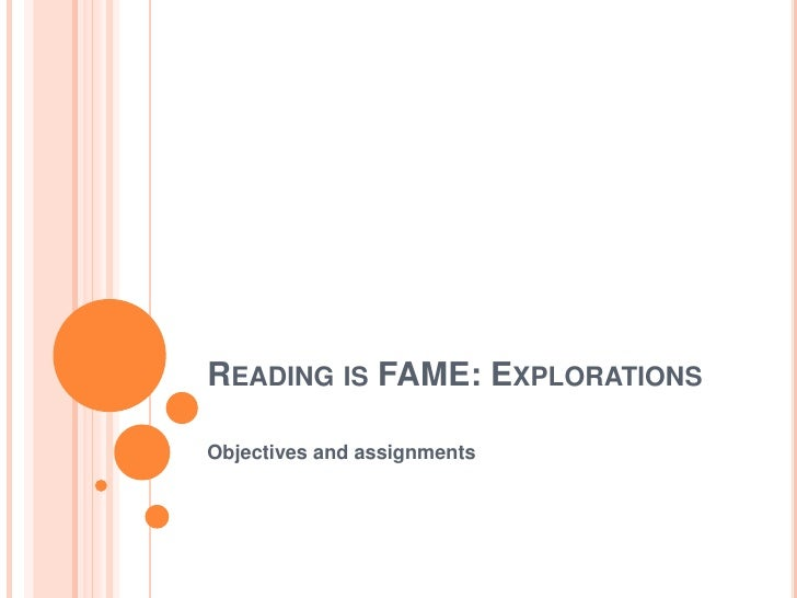 Reading is FAME: Explorations<br />Objectives and assignments<br />