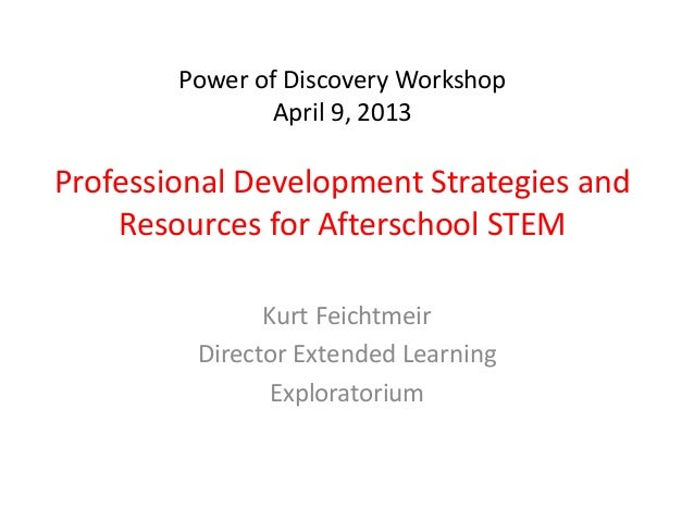 Power of Discovery Workshop                April 9, 2013Professional Development Strategies and    Resources for Afterscho...