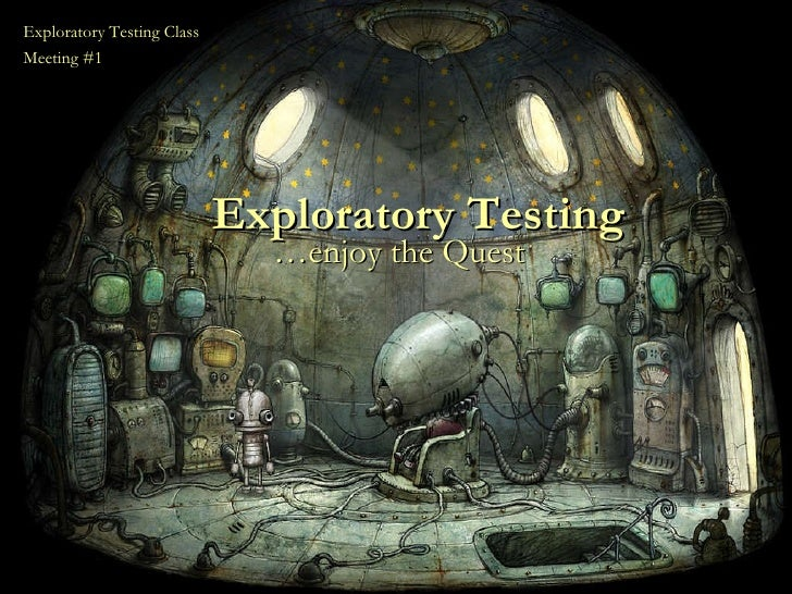 Exploratory Testing … enjoy the Quest Exploratory Testing Class  Meeting #1