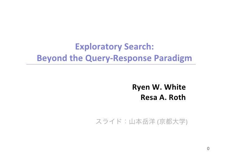 Exploratory  Search:   Beyond  the  Query-‐Response  Paradigm                             Ryen  W.  White ...