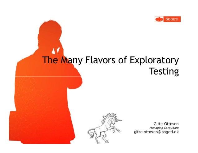 The Many Flavors of Exploratory                        Testing                              Gitte Ottosen                 ...