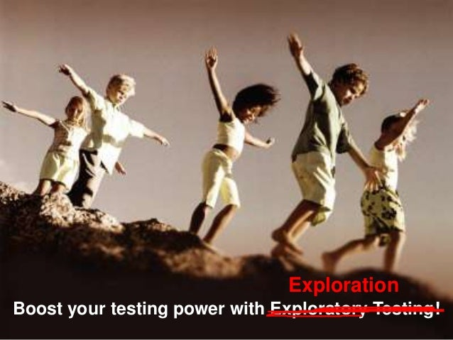 ExplorationBoost your testing power with Exploratory Testing!