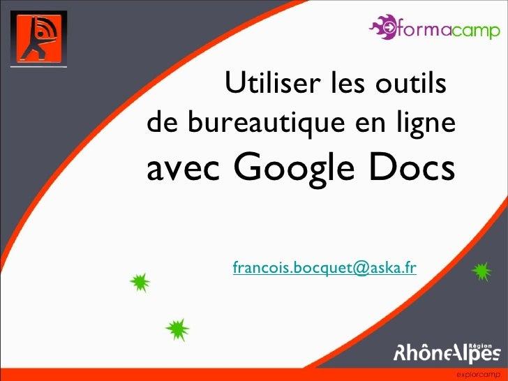 Utiliser les outils  de bureautique en ligne avec Google Docs <ul><li>[email_address] </li></ul>