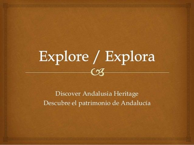 Discover Andalusia Heritage Descubre el patrimonio de Andalucía