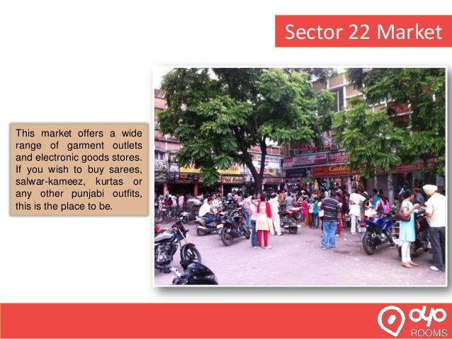 Sector 35 market This market is famous for its eating joints and restaurants. So if you wish to indulge in some good food,...