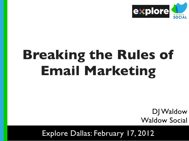 Breaking the Rules of  Email Marketing                                 DJ Waldow                               Waldow Soci...