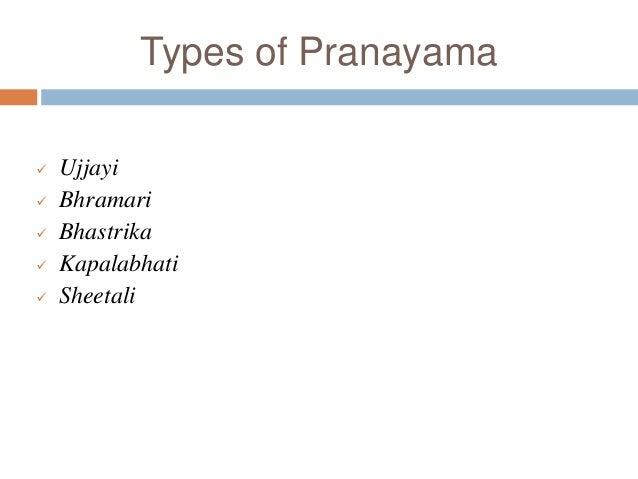 Types of Pranayama  Ujjayi  Bhramari  Bhastrika  Kapalabhati  Sheetali