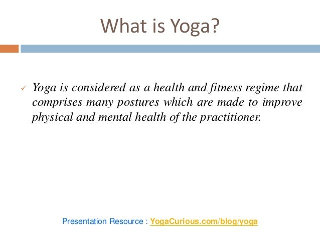 What is Yoga?  Yoga is considered as a health and fitness regime that comprises many postures which are made to improve p...