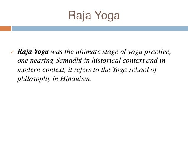 Raja Yoga  Raja Yoga was the ultimate stage of yoga practice, one nearing Samadhi in historical context and in modern con...