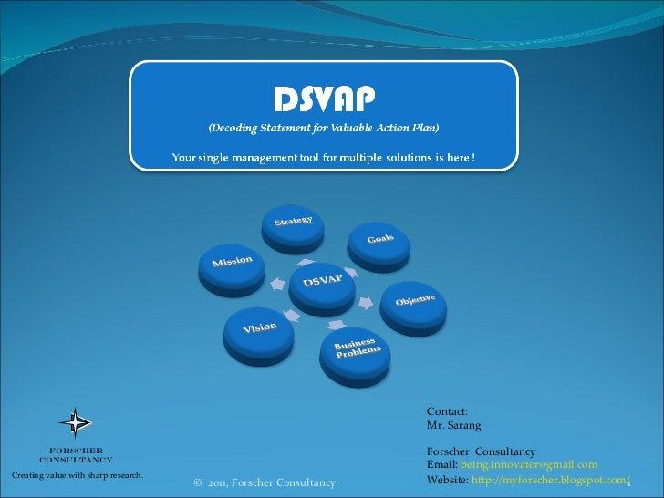 Contact: Mr. Sarang Forscher  Consultancy Email:  [email_address] Website:  http://myforscher.blogspot.com/ ©  2011, Forsc...