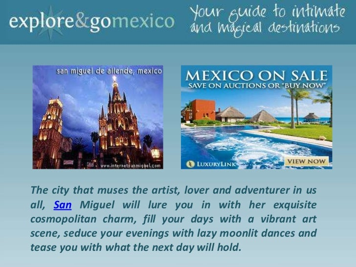 The city that muses the artist, lover and adventurer in usall, San Miguel will lure you in with her exquisitecosmopolitan ...