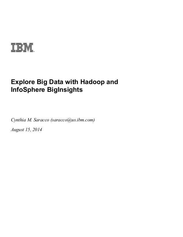 Explore Big Data with Hadoop and InfoSphere BigInsights Cynthia M. Saracco (saracco@us.ibm.com) August 15, 2014