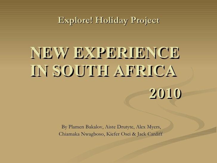 Explore! Holiday Project <ul><li>By Plamen Bakalov, Aiste Drutyte, Alex Myers,  </li></ul><ul><li>Chiamaka Nwagboso, Kiefe...