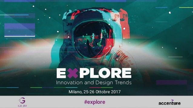 # e x p l o r e Milano, 25-26 Ottobre 2017 #explore