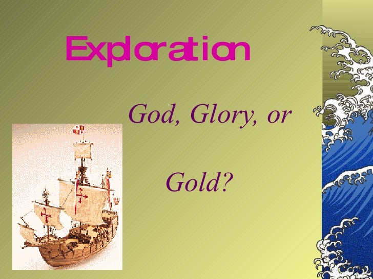 Exploration God, Glory, or  Gold?