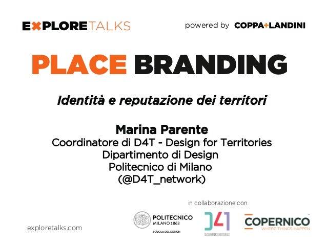 powered bypowered by in collaborazione con PLACE BRANDING Identità e reputazione dei territori Marina Parente Coordinatore...