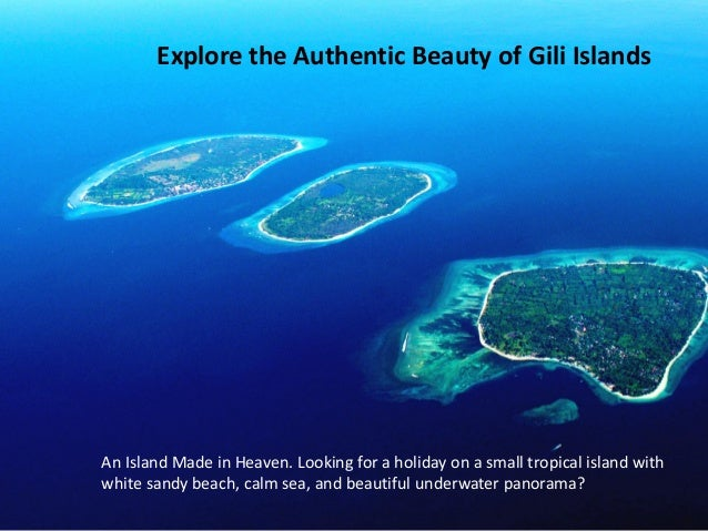 Explore the Authentic Beauty of Gili Islands An Island Made in Heaven. Looking for a holiday on a small tropical island wi...