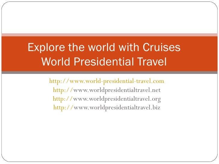 http://www.world-presidential-travel.com   http:// www.worldpresidentialtravel.net   http:// www.worldpresidentialtravel.o...