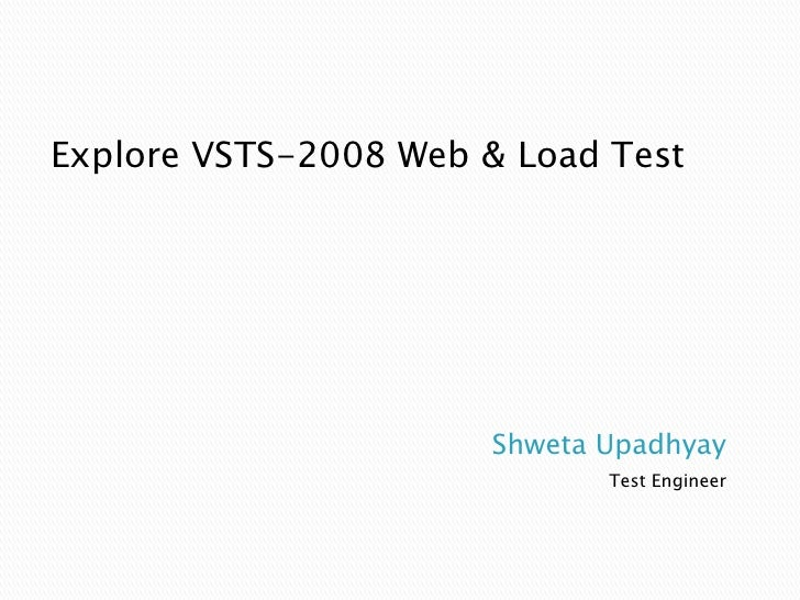 Shweta Upadhyay<br />Test Engineer <br />Explore VSTS-2008 Web & Load Test<br />