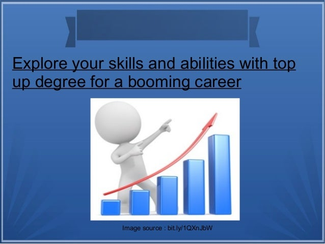 Explore your skills and abilities with top up degree for a booming career Image source : bit.ly/1QXnJbW