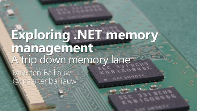 Exploring .NET memory management A trip down memory lane Maarten Balliauw @maartenballiauw