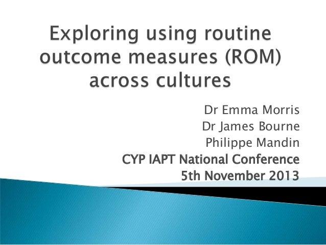 Dr Emma Morris Dr James Bourne Philippe Mandin CYP IAPT National Conference 5th November 2013