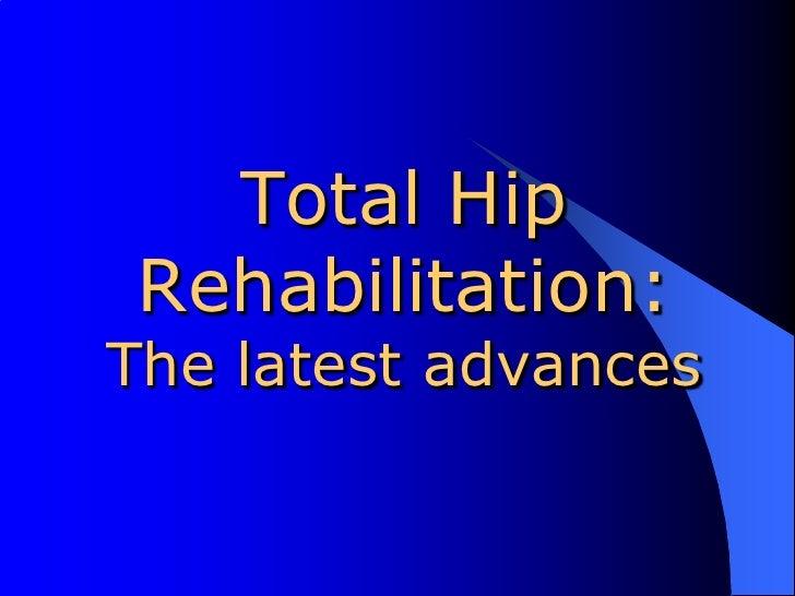 Total Hip Rehabilitation:The latest advances<br />