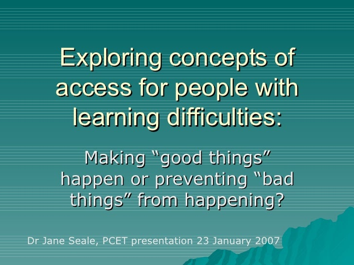 """Exploring concepts of access for people with learning difficulties: Making """"good things"""" happen or preventing """"bad things""""..."""
