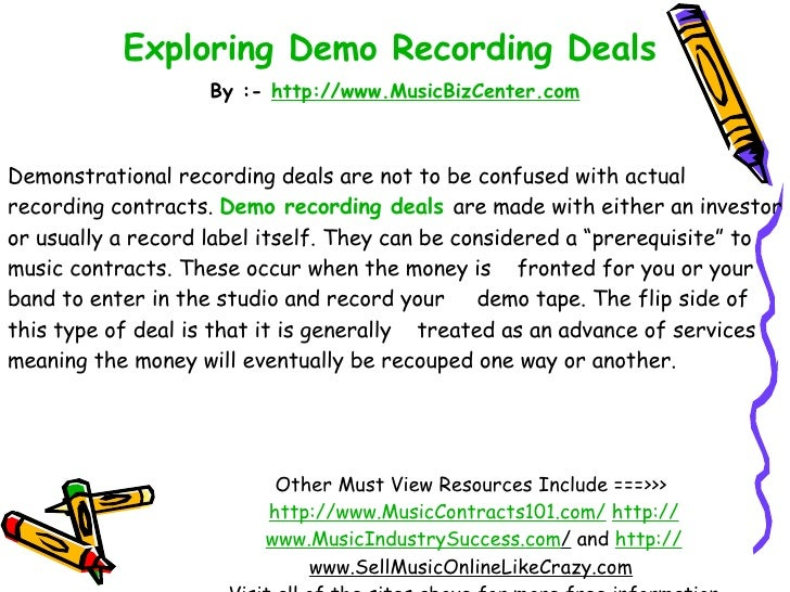 Exploring Demo Recording Deals   By :-  http:// www.MusicBizCenter.com Other Must View Resources Include ===>>>  http://ww...