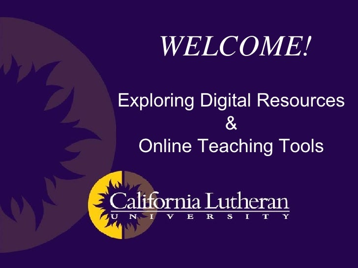WELCOME! Exploring Digital Resources & Online Teaching Tools