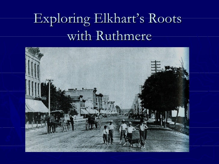 Exploring Elkhart's Roots  with Ruthmere