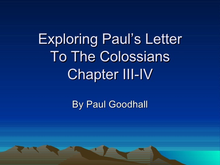 Exploring Paul's Letter To The Colossians Chapter III-IV By Paul Goodhall