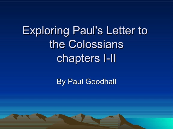 Exploring Paul's Letter to  the Colossians chapters I-II By Paul Goodhall