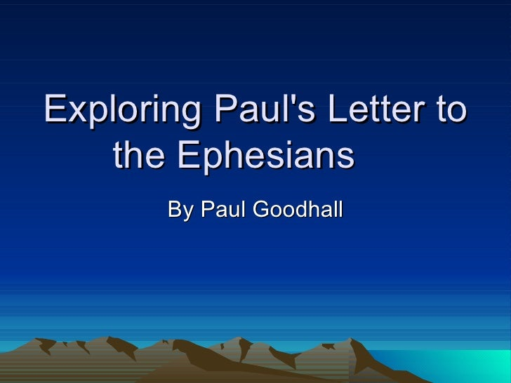 Exploring Paul's Letter to the Ephesians  By Paul Goodhall