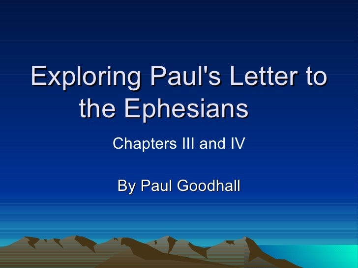 Exploring Paul's Letter to the Ephesians  By Paul Goodhall Chapters III and IV