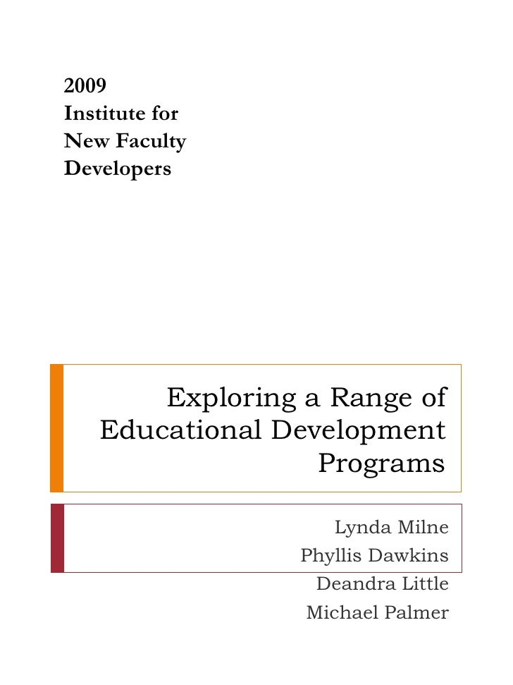 2009<br />Institute for New Faculty Developers<br />Exploring a Range ofEducational Development Programs<br />Lynda Milne<...