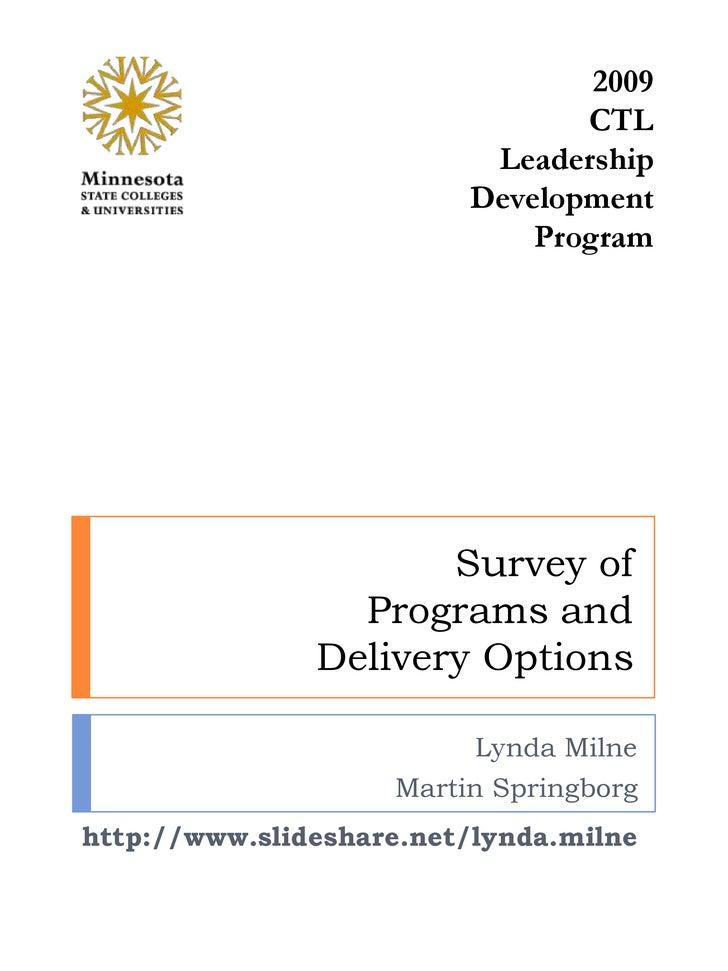 2009<br />CTL Leadership Development Program<br />Survey ofPrograms and Delivery Options<br />Lynda Milne<br />Martin Spri...