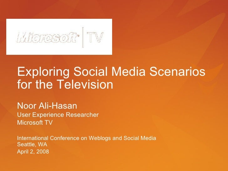 Exploring Social Media Scenarios for the Television Noor Ali-Hasan User Experience Researcher Microsoft TV International C...