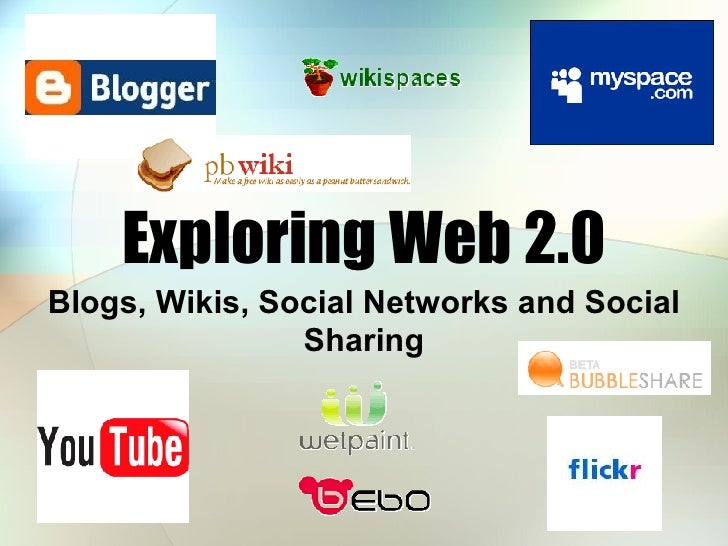Exploring Web 2.0 Blogs, Wikis, Social Networks and Social Sharing