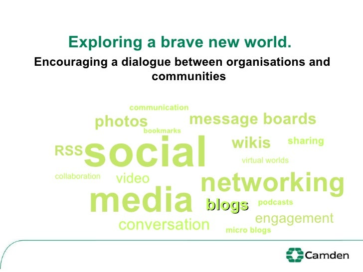 Exploring a brave new world.   Encouraging a dialogue between organisations and communities social media networking RSS bl...