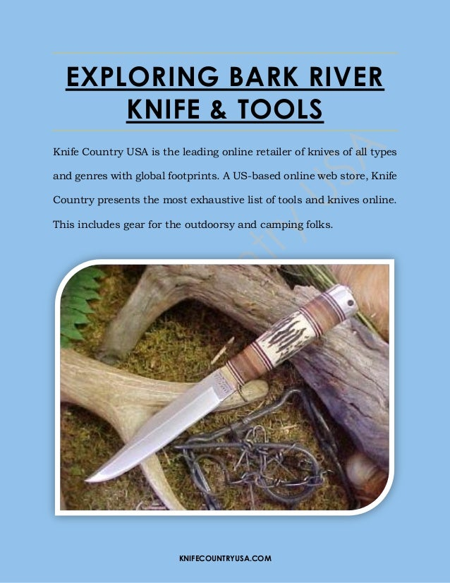 KNIFECOUNTRYUSA.COM EXPLORING BARK RIVER KNIFE & TOOLS Knife Country USA is the leading online retailer of knives of all t...