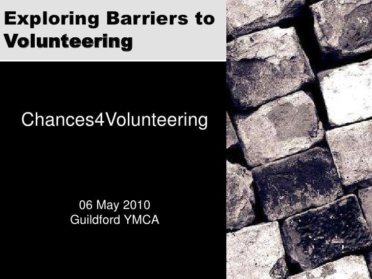 Exploring Barriers toVolunteering<br />Chances4Volunteering<br />06 May 2010<br />Guildford YMCA<br />