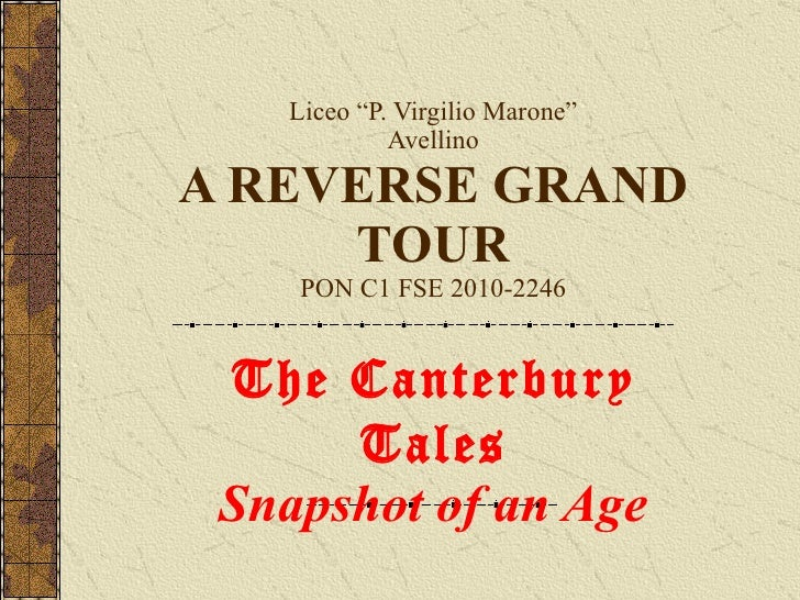 "Liceo ""P. Virgilio Marone"" Avellino A REVERSE GRAND TOUR PON C1 FSE 2010-2246 The Canterbury Tales  Snapshot of an Age"
