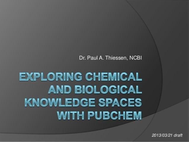 Dr. Paul A. Thiessen, NCBI                             2013/03/21 draft