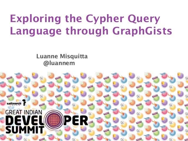 Exploring the Cypher Query Language through GraphGists Luanne Misquitta @luannem