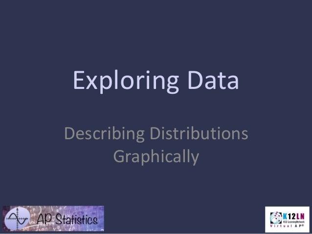 Exploring Data Describing Distributions Graphically