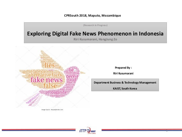 (Research In Progress) Exploring Digital Fake News Phenomenon in Indonesia Prepared By : Riri Kusumarani 1 CPRSouth 2018, ...