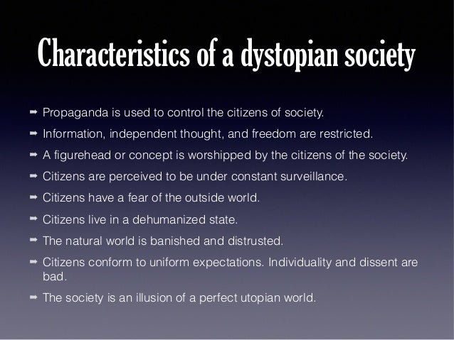 oppressive qualities of society Dystopian elements and characteristics - basic building blocks of dystopia the dystopian stories are often stories about survival, their primary theme is oppression and rebellion the environment plays important role in dystopian depiction.